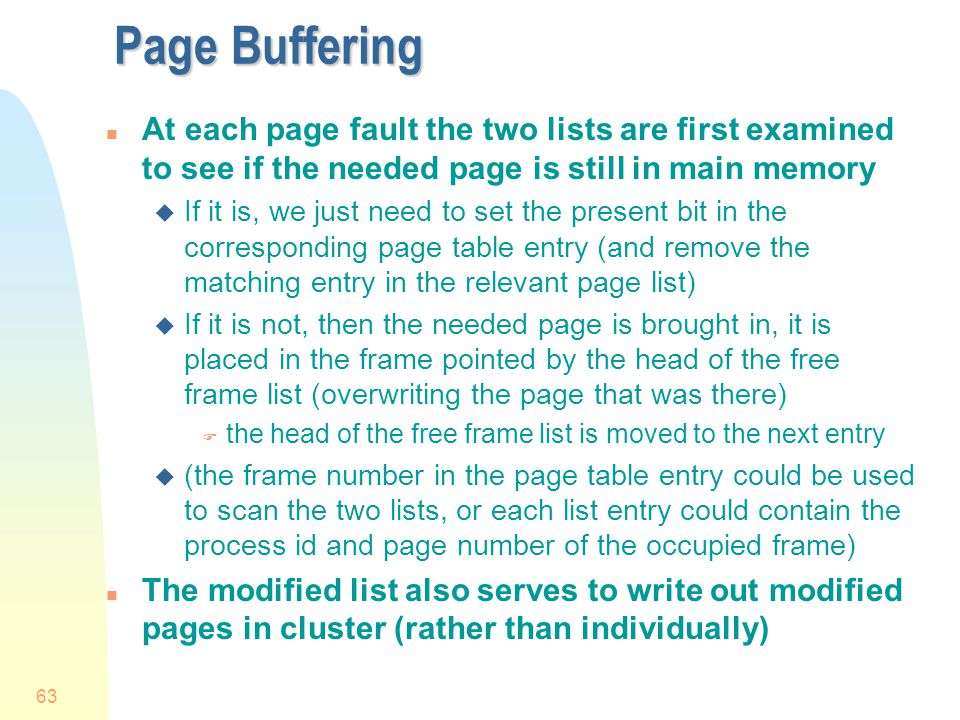 Page Buffering At each page fault the two lists are first examined to see if the needed page is still in main memory.