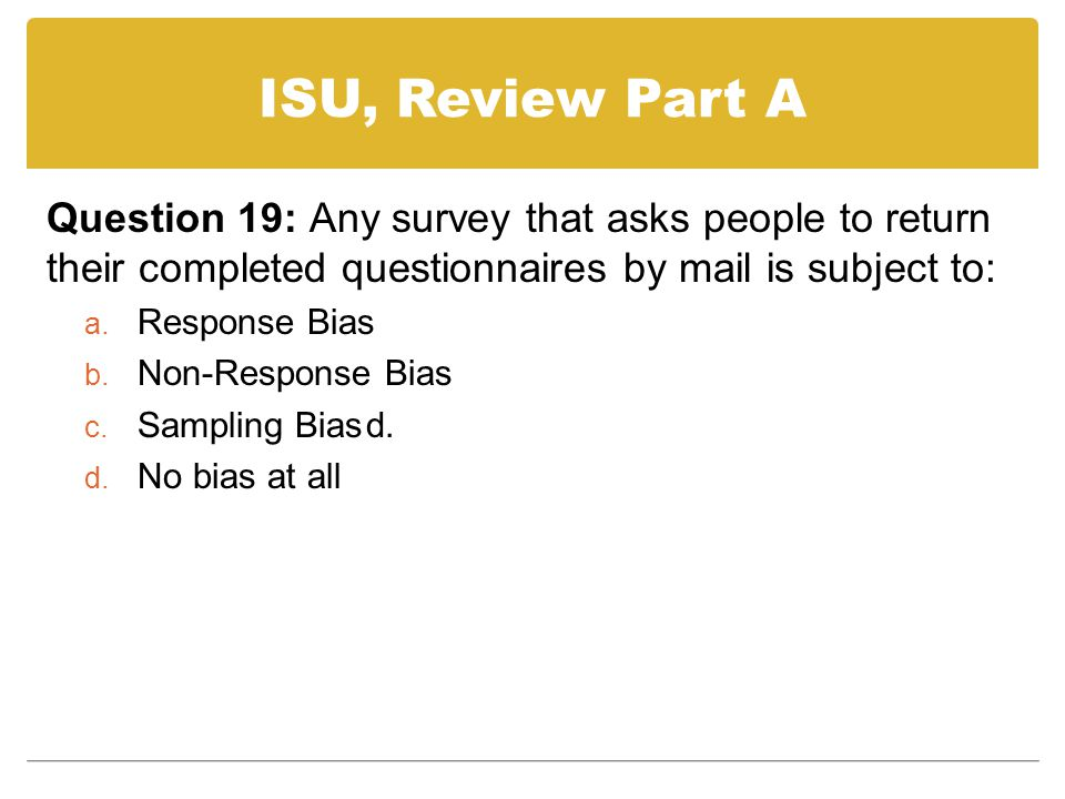 ISU, Review Part A Question 19: Any survey that asks people to return their completed questionnaires by mail is subject to: