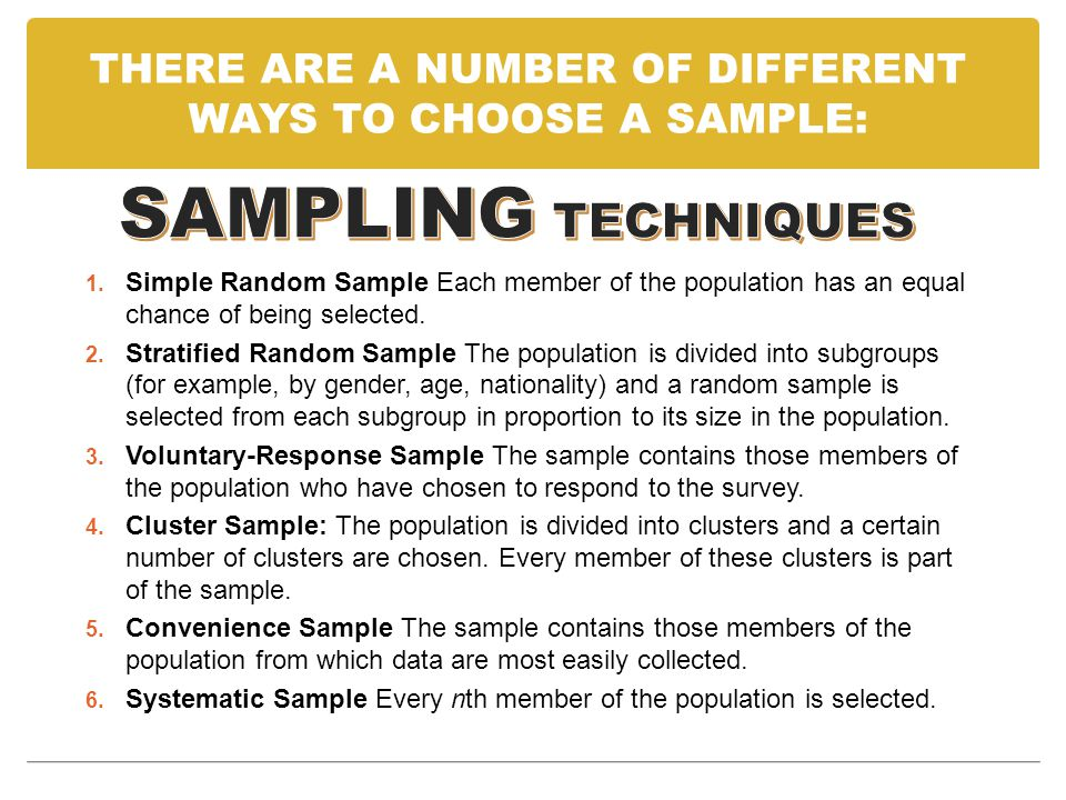 THERE ARE A NUMBER OF DIFFERENT WAYS TO CHOOSE A SAMPLE: