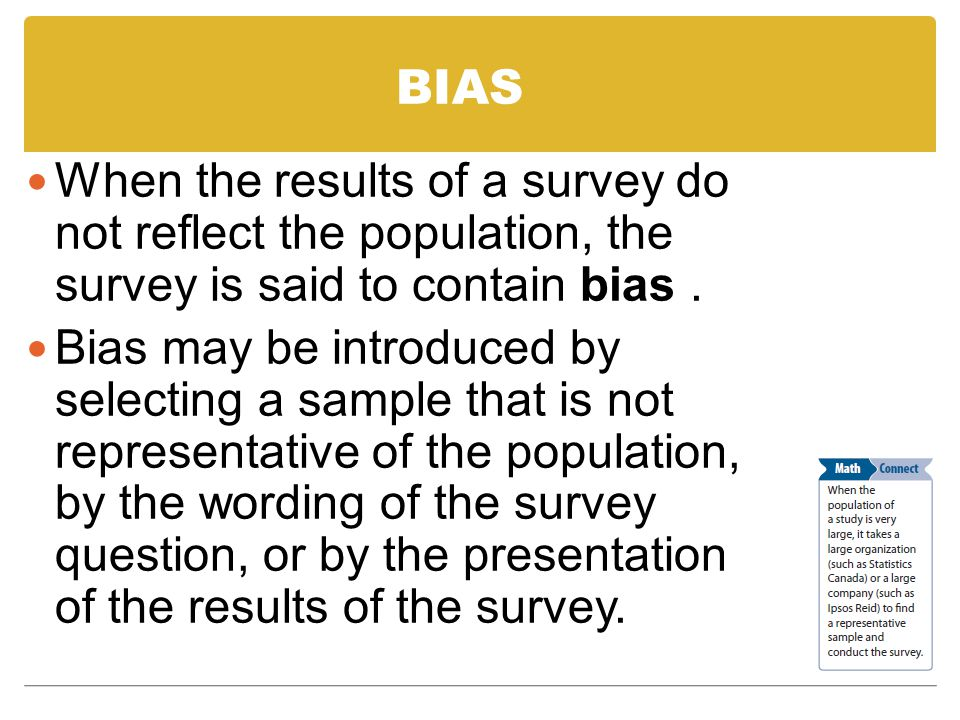 BIAS When the results of a survey do not reflect the population, the survey is said to contain bias .