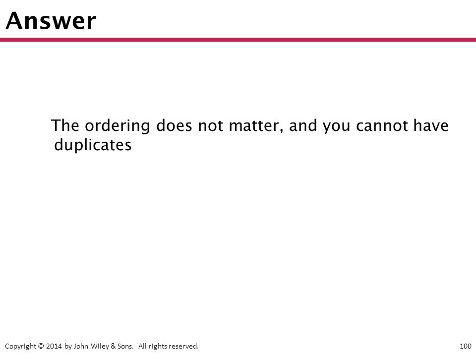 Answer The ordering does not matter, and you cannot have duplicates