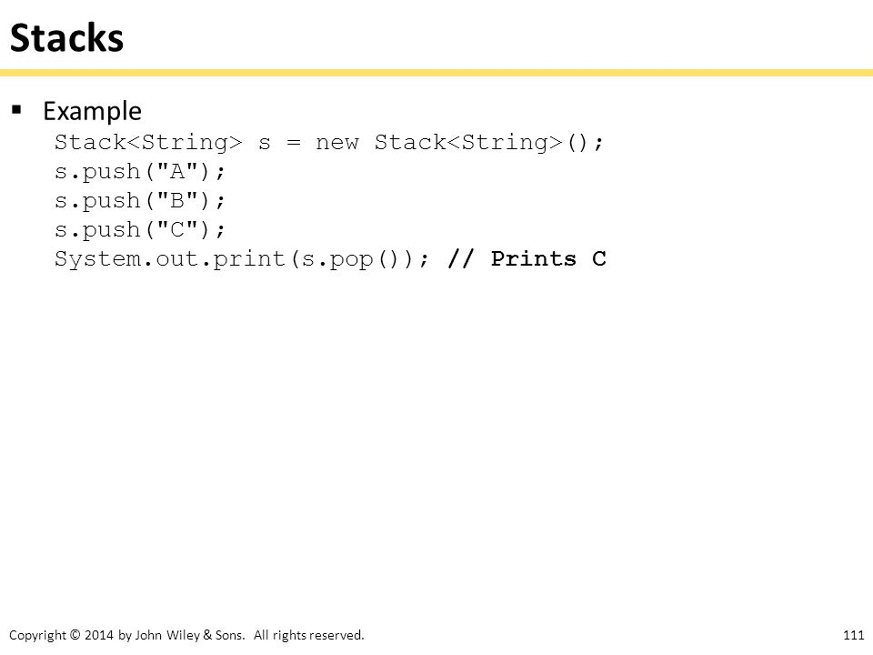 Stacks Example Stack<String> s = new Stack<String>();