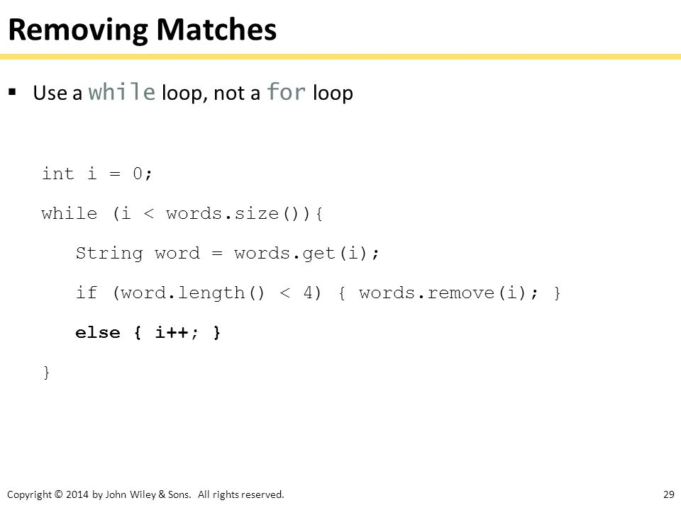 Removing Matches Use a while loop, not a for loop int i = 0;