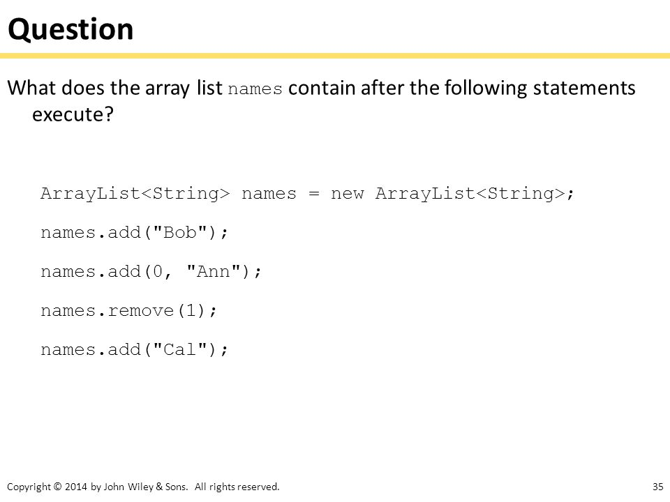 Question What does the array list names contain after the following statements execute ArrayList<String> names = new ArrayList<String>;