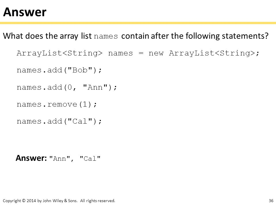 Answer What does the array list names contain after the following statements ArrayList<String> names = new ArrayList<String>;