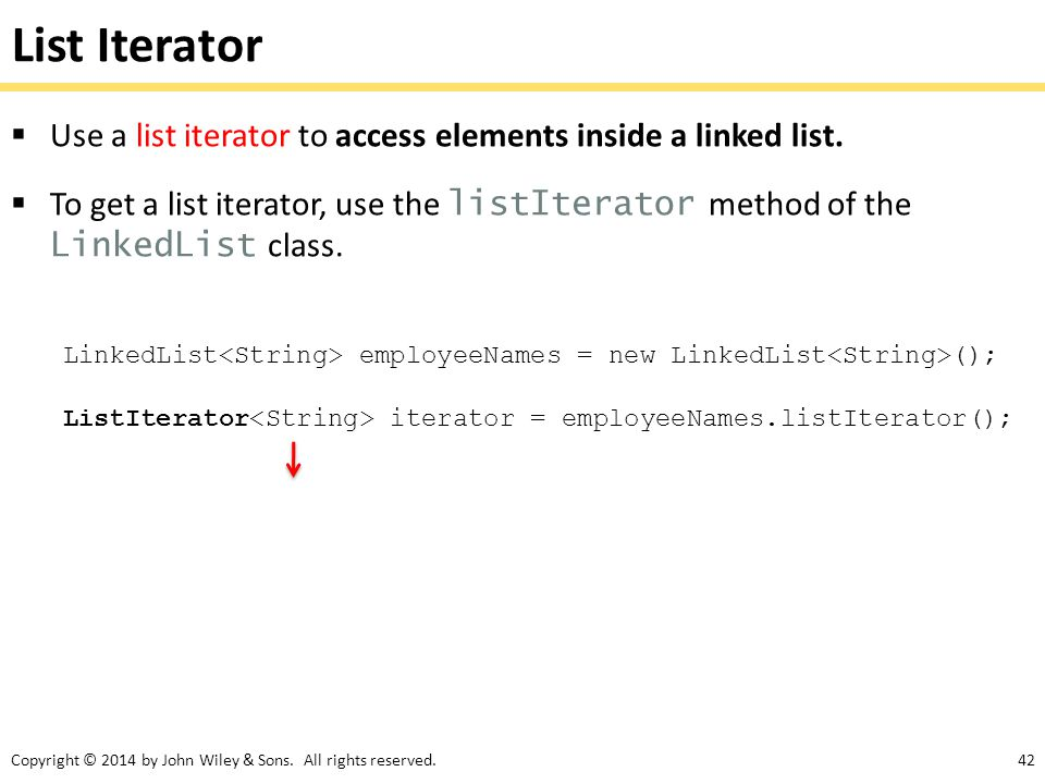 List Iterator Use a list iterator to access elements inside a linked list.