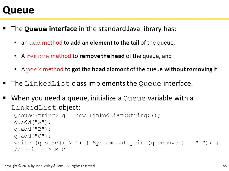 Queue The Queue interface in the standard Java library has: