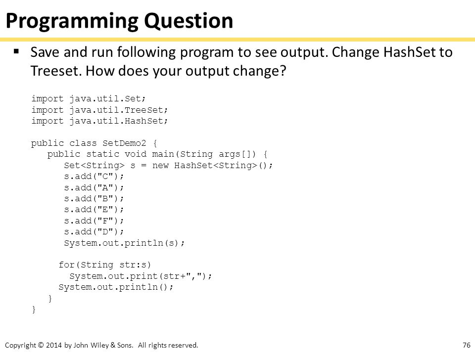 Programming Question Save and run following program to see output. Change HashSet to Treeset. How does your output change