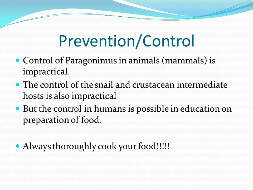 Prevention/Control Control of Paragonimus in animals (mammals) is impractical.