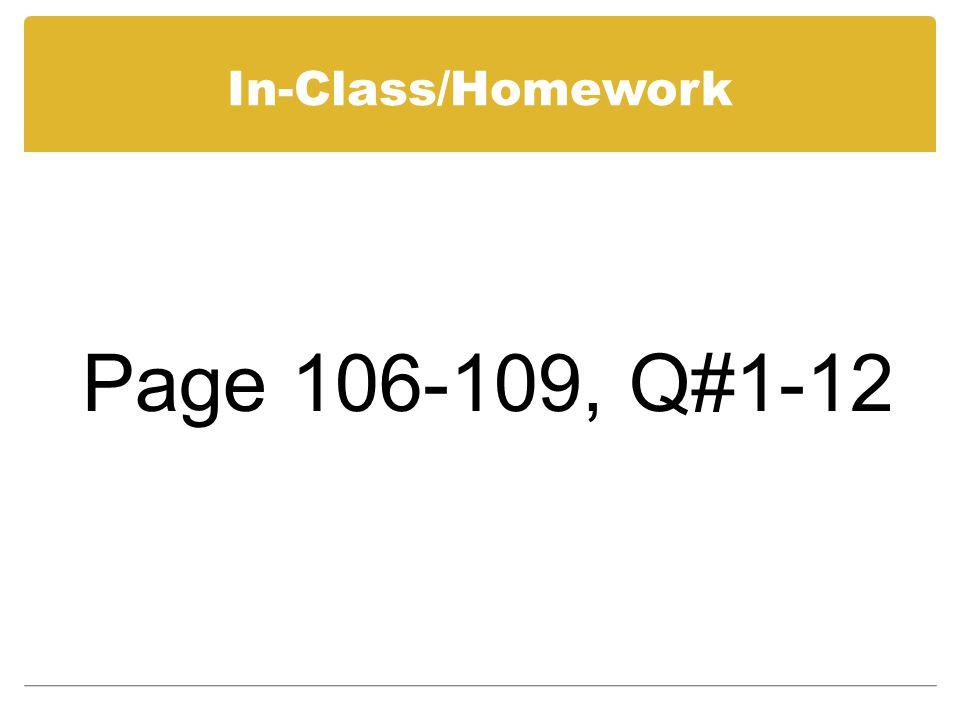 In-Class/Homework Page 106-109, Q#1-12