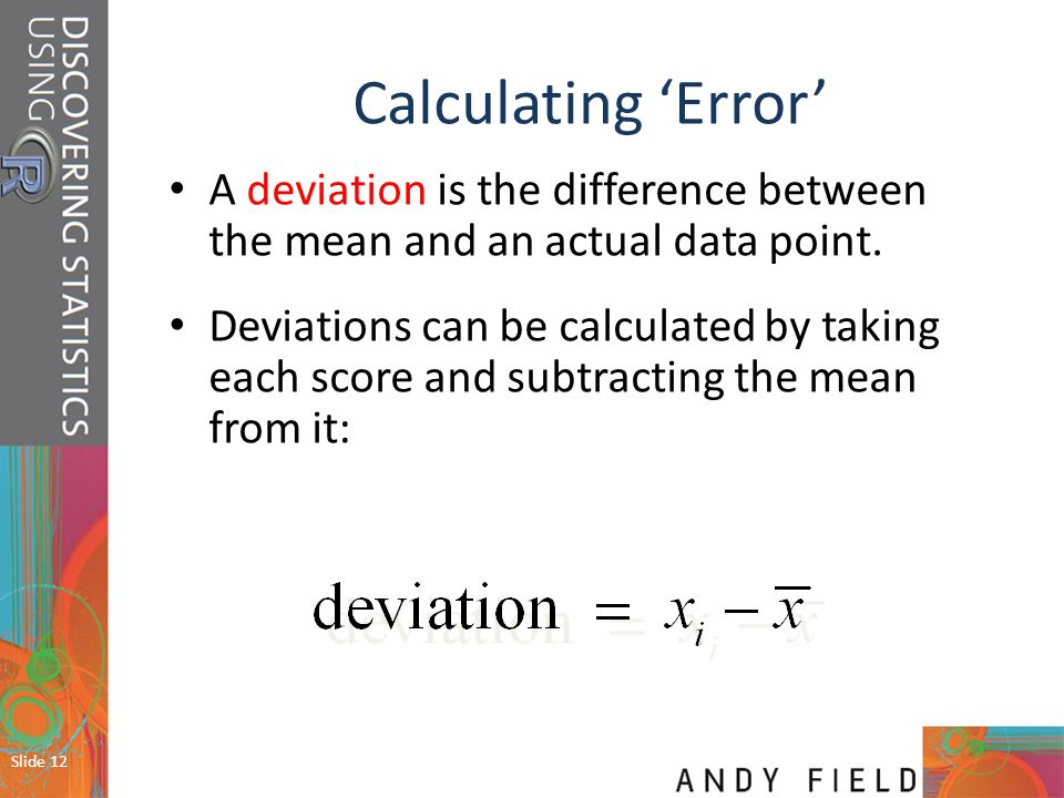 Calculating 'Error' A deviation is the difference between the mean and an actual data point.