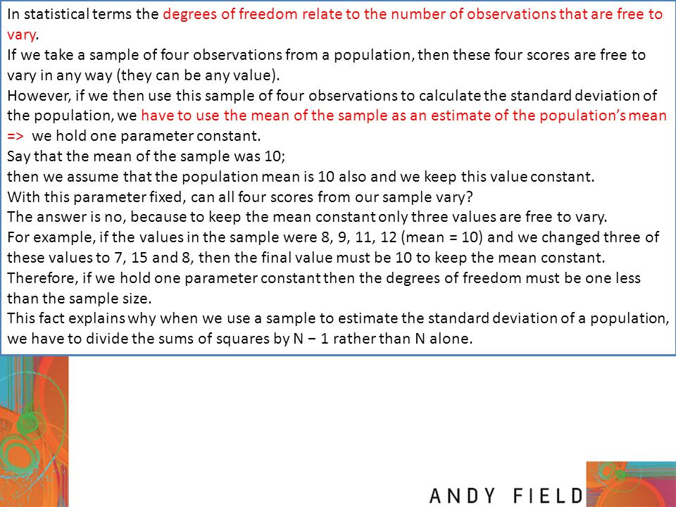 In statistical terms the degrees of freedom relate to the number of observations that are free to vary.