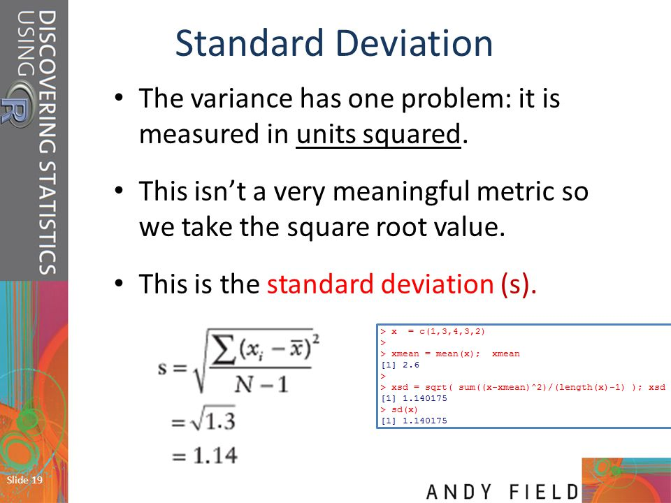 Standard Deviation The variance has one problem: it is measured in units squared.