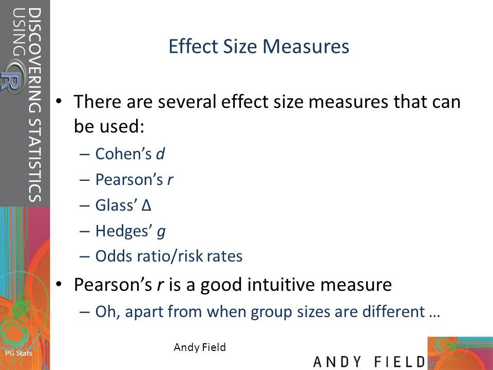 Effect Size Measures There are several effect size measures that can be used: Cohen's d. Pearson's r.