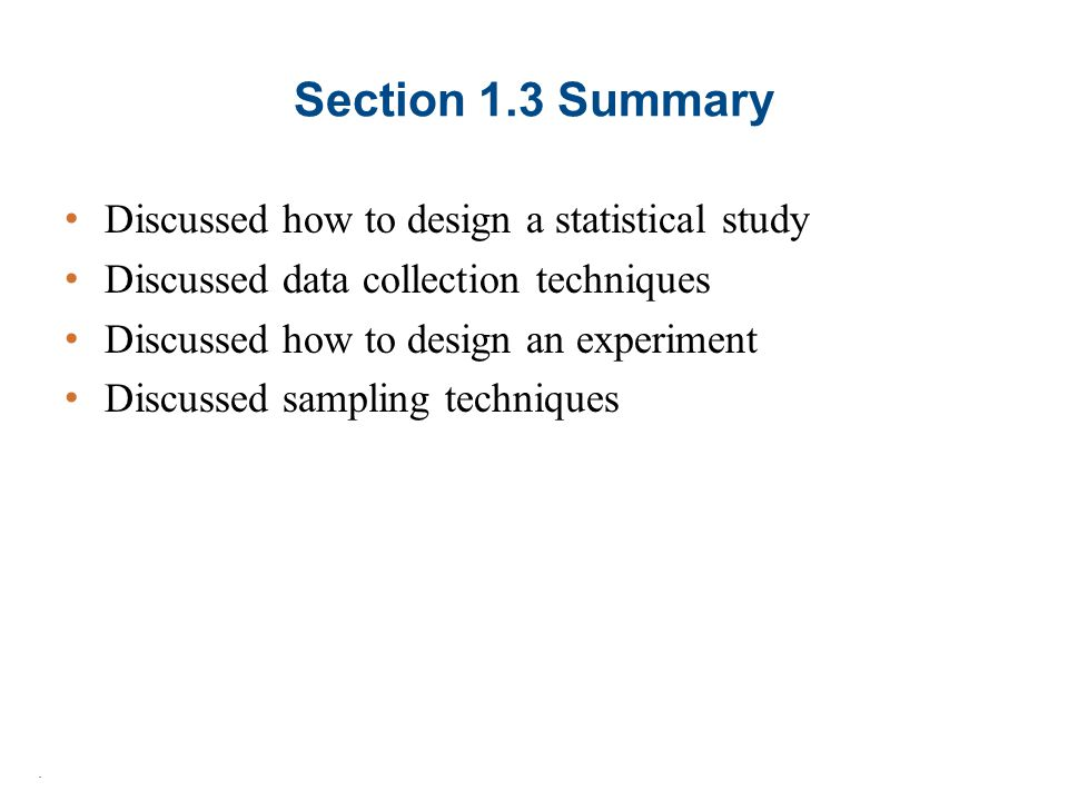 Section 1.3 Summary Discussed how to design a statistical study