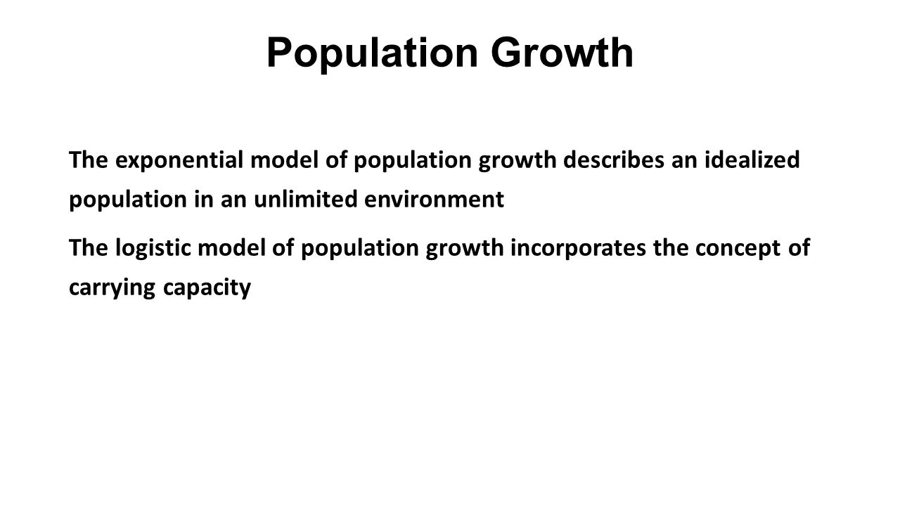 Population Growth The exponential model of population growth describes an idealized population in an unlimited environment.