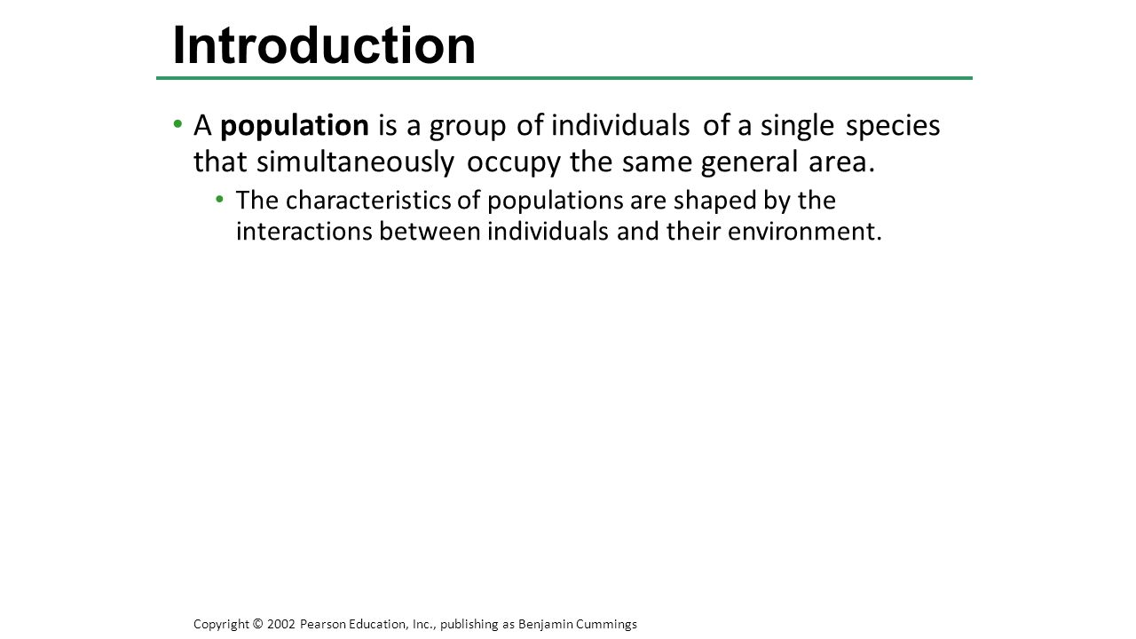 Introduction A population is a group of individuals of a single species that simultaneously occupy the same general area.