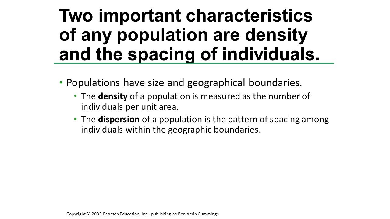 Two important characteristics of any population are density and the spacing of individuals.