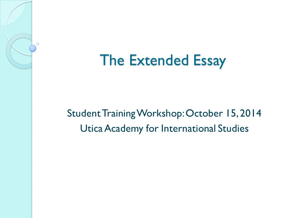 The Extended Essay Student Training Workshop: October 15, 2014