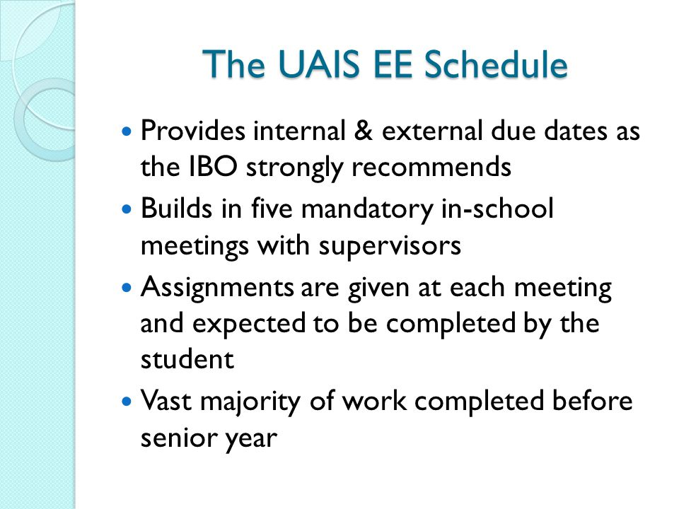 The UAIS EE Schedule Provides internal & external due dates as the IBO strongly recommends.