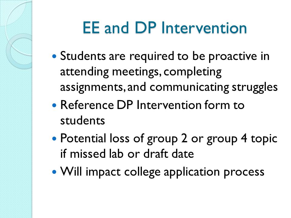 EE and DP Intervention Students are required to be proactive in attending meetings, completing assignments, and communicating struggles.