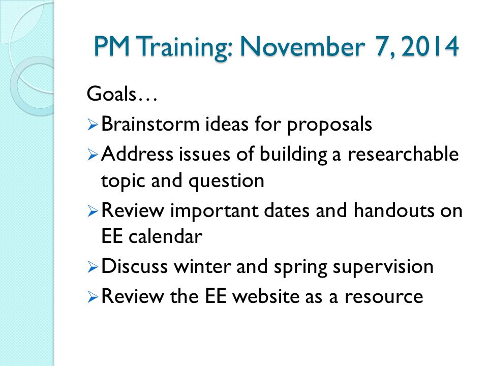 PM Training: November 7, 2014 Goals… Brainstorm ideas for proposals