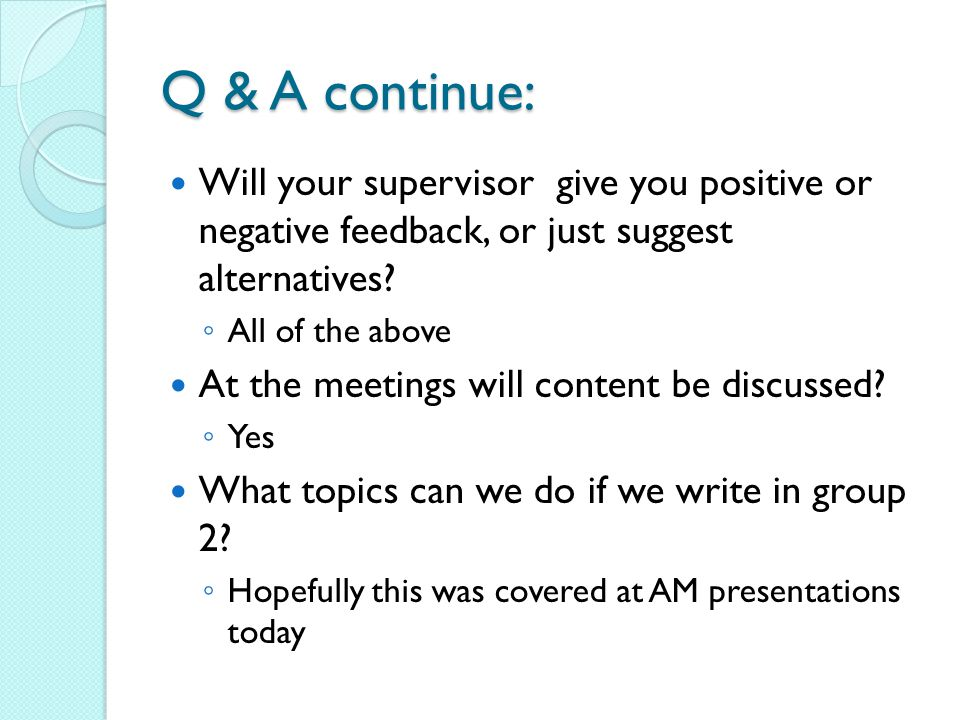 Q & A continue: Will your supervisor give you positive or negative feedback, or just suggest alternatives
