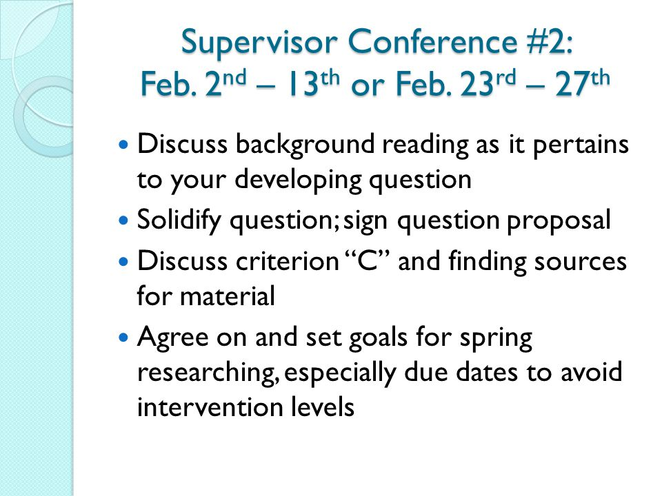 Supervisor Conference #2: Feb. 2nd – 13th or Feb. 23rd – 27th