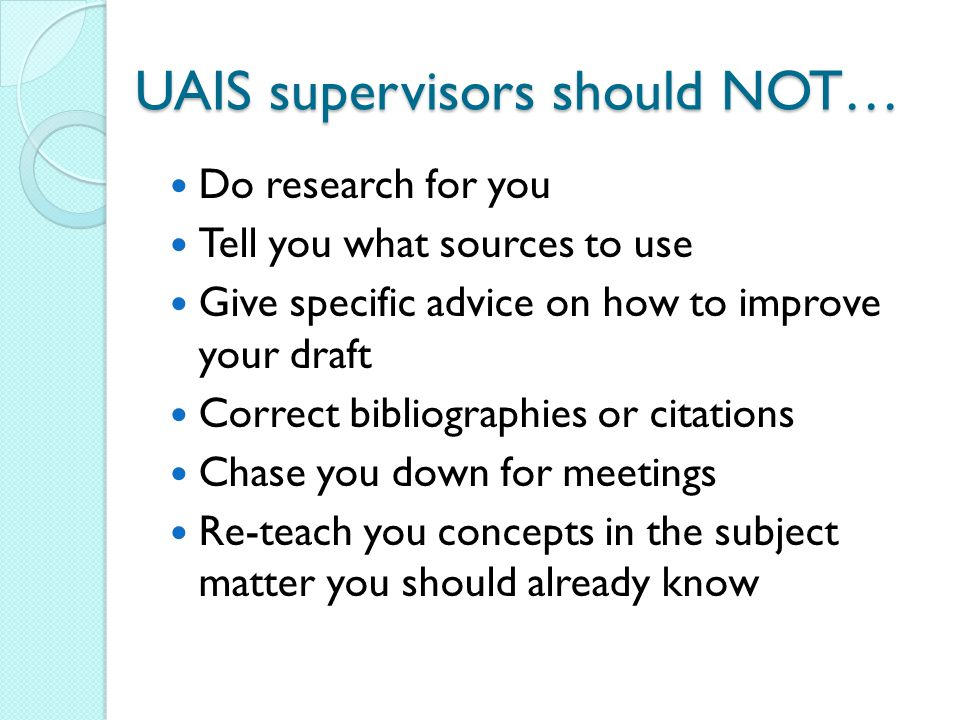 UAIS supervisors should NOT…