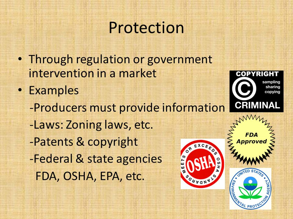 Protection Through regulation or government intervention in a market