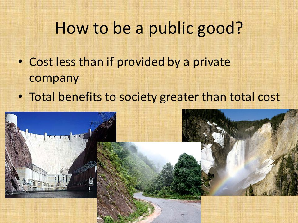 How to be a public good. Cost less than if provided by a private company.