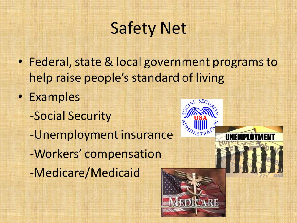 Safety Net Federal, state & local government programs to help raise people's standard of living. Examples.