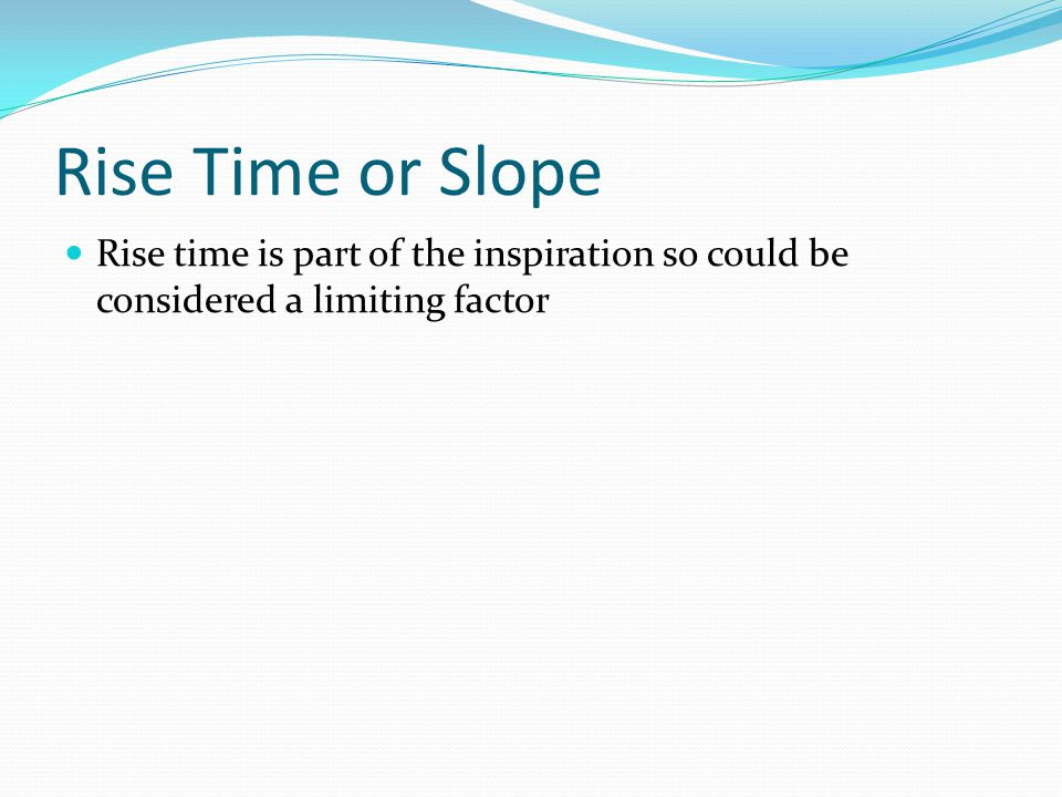 Rise Time or Slope Rise time is part of the inspiration so could be considered a limiting factor