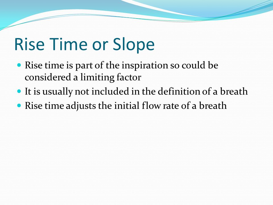 Rise Time or Slope Rise time is part of the inspiration so could be considered a limiting factor.