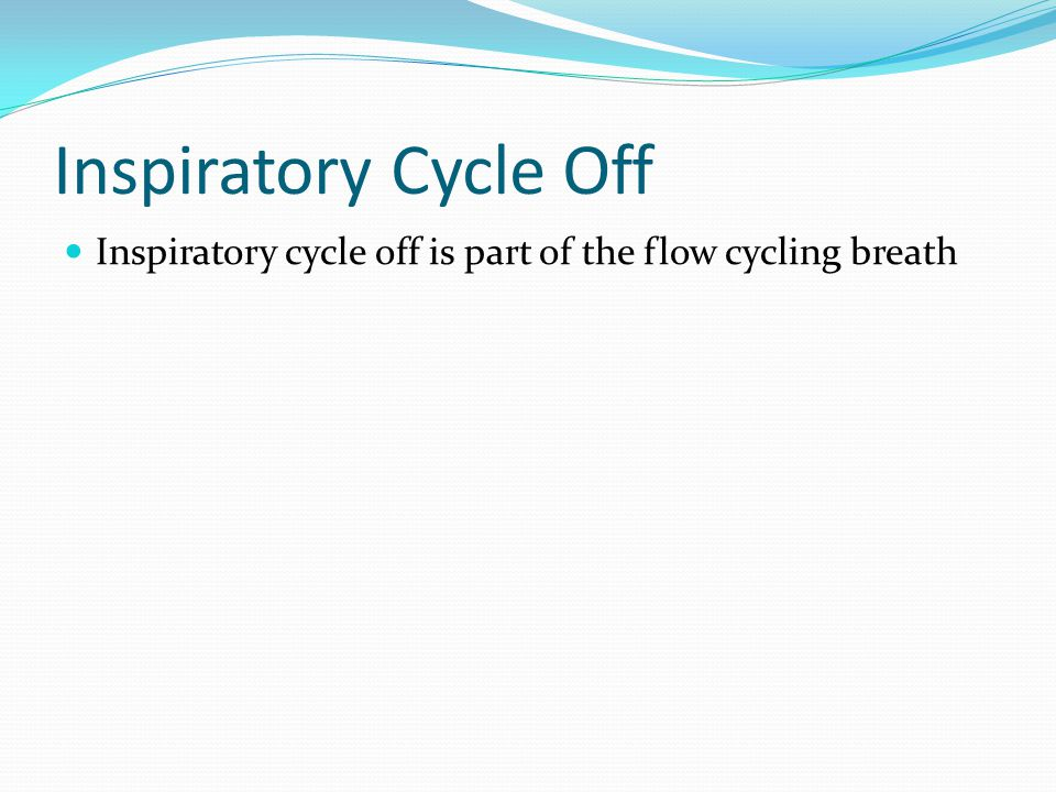 Inspiratory Cycle Off Inspiratory cycle off is part of the flow cycling breath
