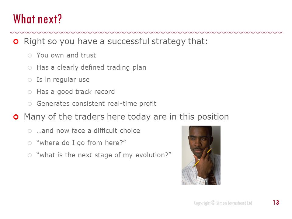 What next Right so you have a successful strategy that: