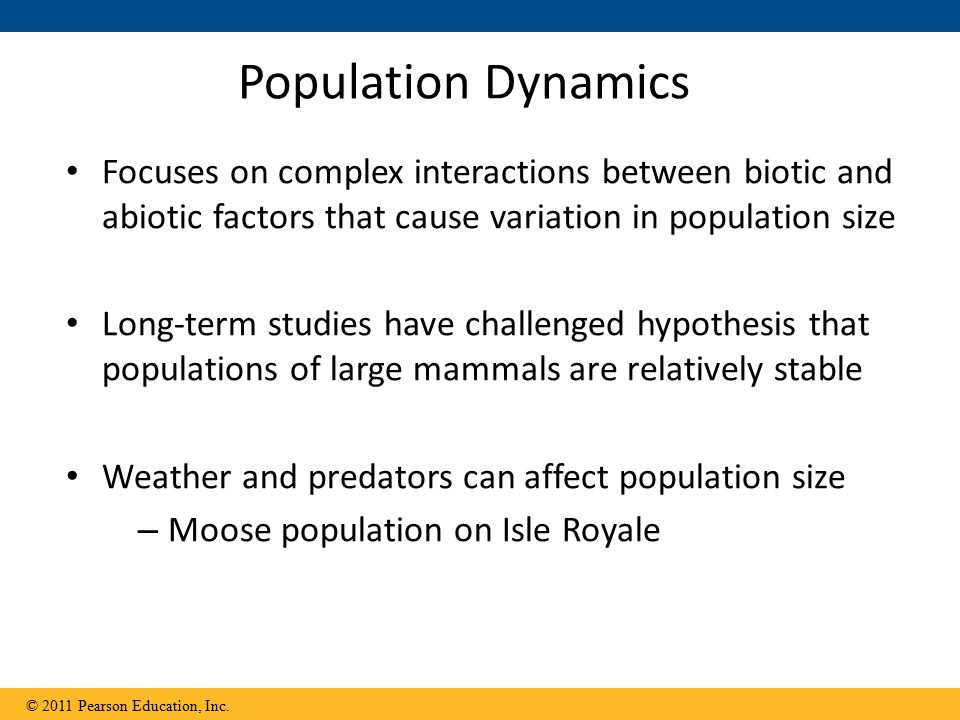 Population Dynamics Focuses on complex interactions between biotic and abiotic factors that cause variation in population size.
