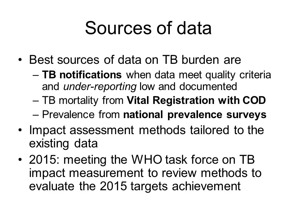 Sources of data Best sources of data on TB burden are