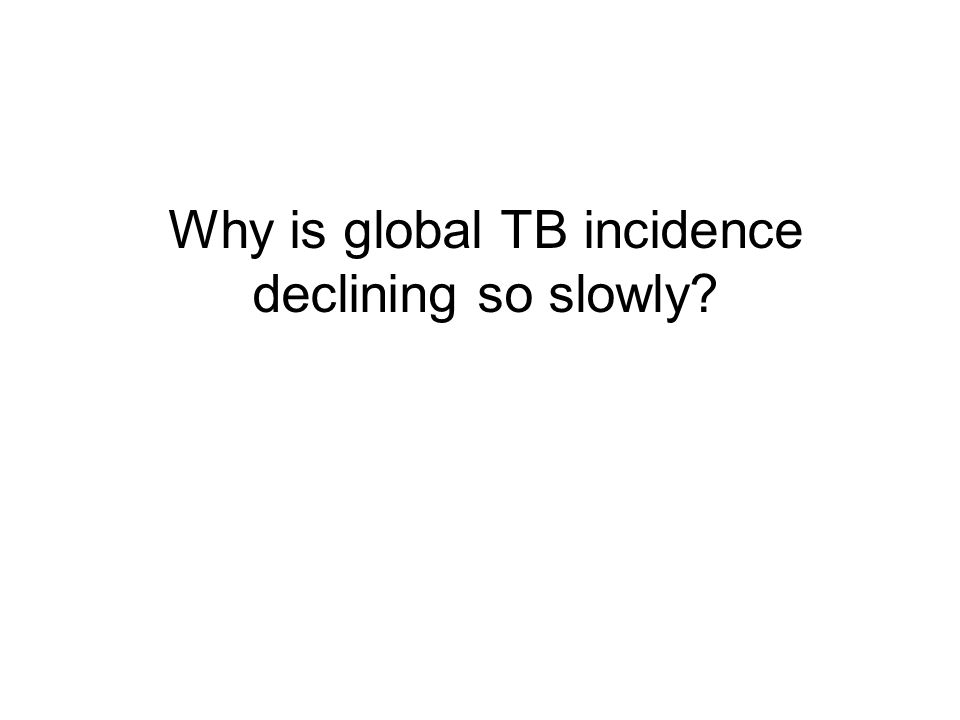 Why is global TB incidence declining so slowly