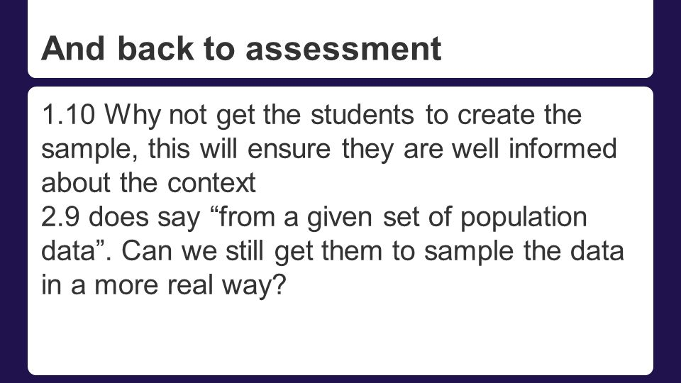 And back to assessment 1.10 Why not get the students to create the sample, this will ensure they are well informed about the context.