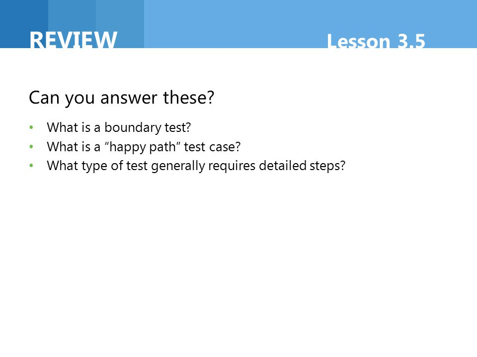 REVIEW Lesson 3.5 Can you answer these What is a boundary test