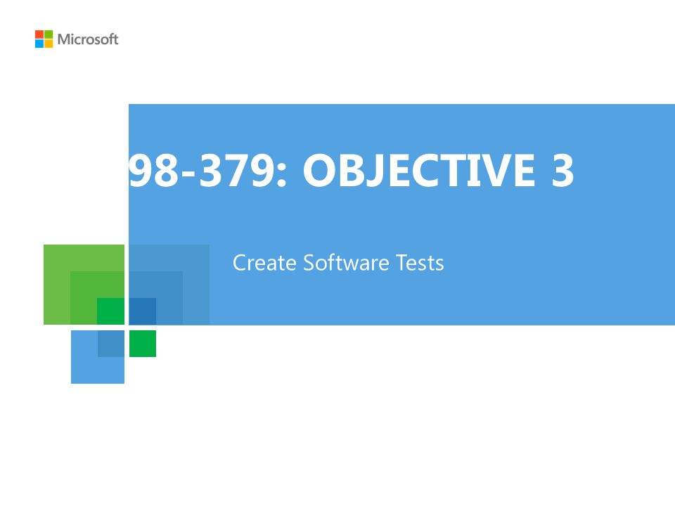 98-379: OBJECTIVE 3 Create Software Tests