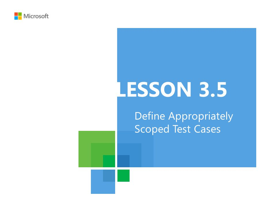 LESSON 3.5 Define Appropriately Scoped Test Cases