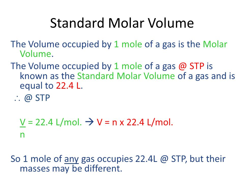 Standard Molar Volume The Volume occupied by 1 mole of a gas is the Molar Volume.