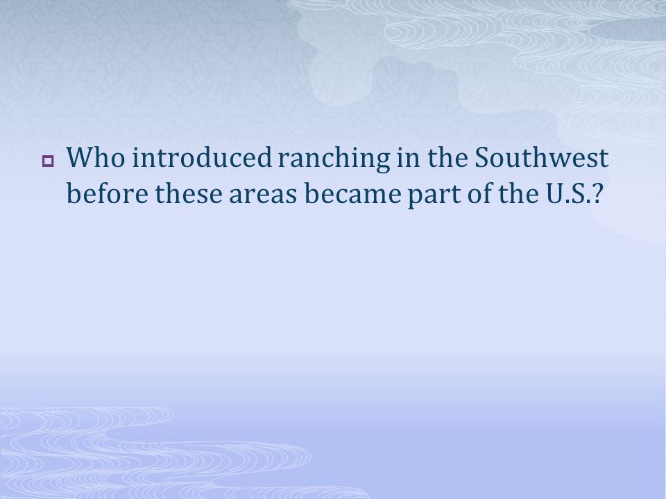 Who introduced ranching in the Southwest before these areas became part of the U.S.