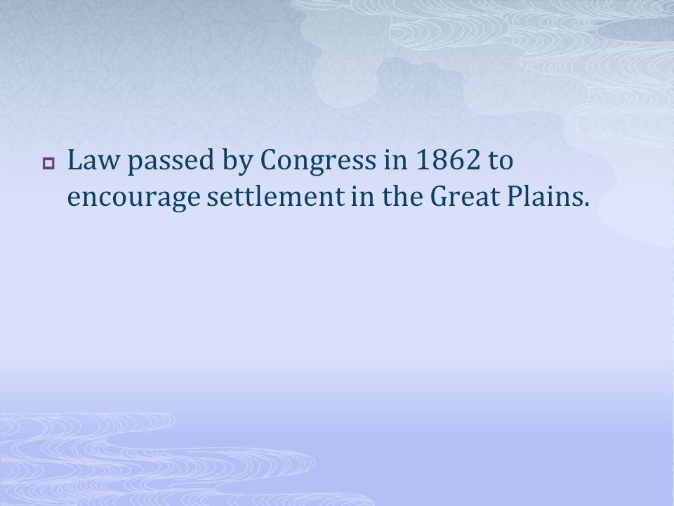 Law passed by Congress in 1862 to encourage settlement in the Great Plains.