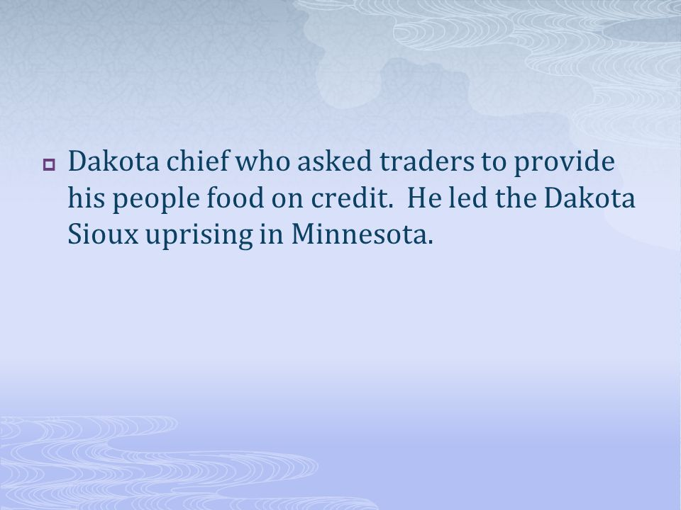 Dakota chief who asked traders to provide his people food on credit