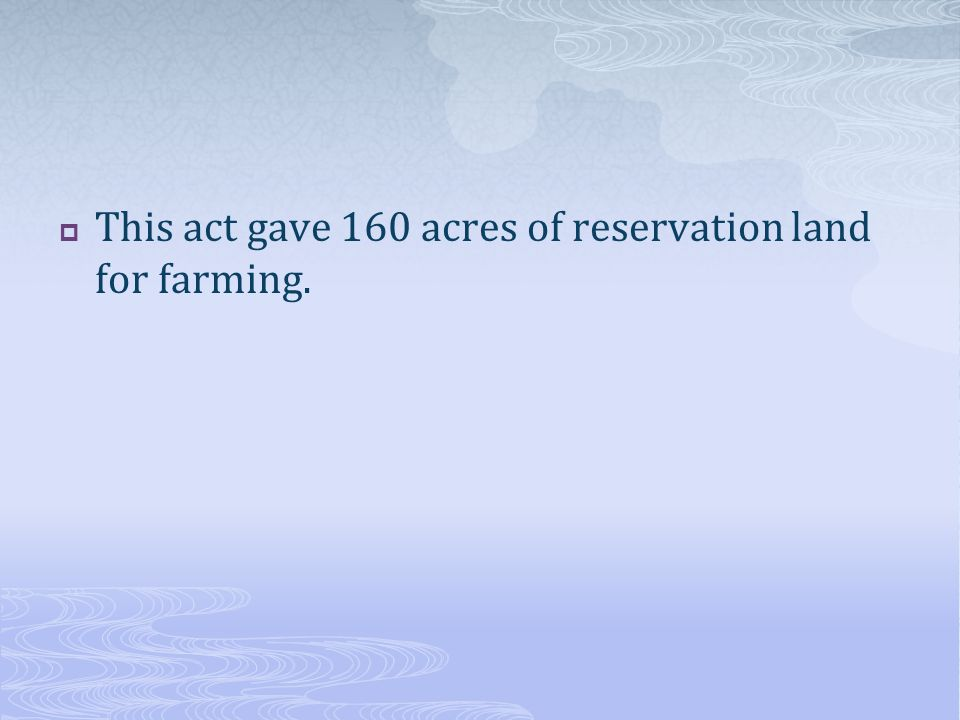 This act gave 160 acres of reservation land for farming.