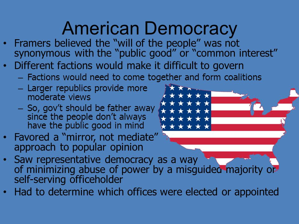 American Democracy Framers believed the will of the people was not synonymous with the public good or common interest
