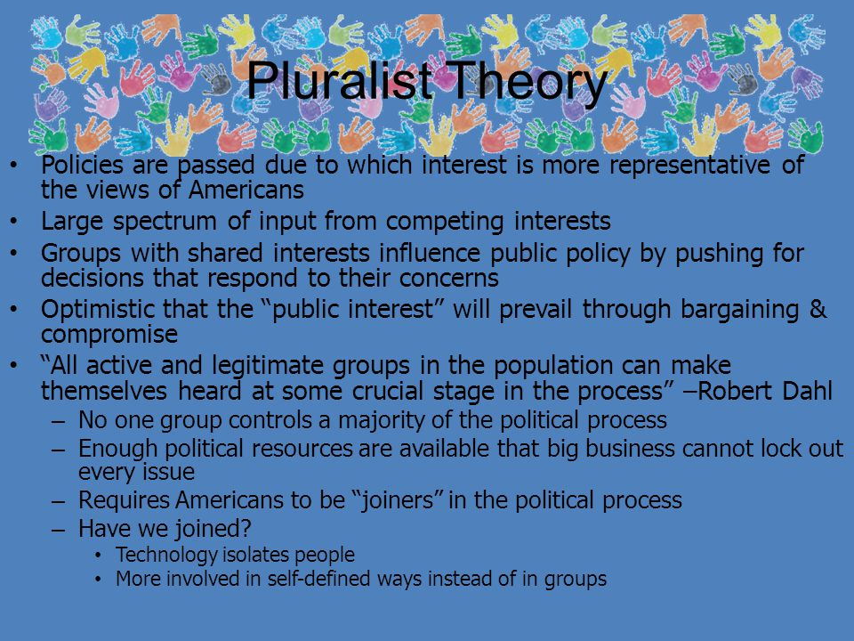 Pluralist Theory Policies are passed due to which interest is more representative of the views of Americans.